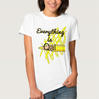 Everything is Qal Tee Shirt