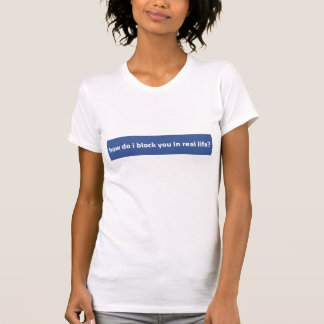 Facebook Block You In Real Life T-shirts