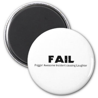 FAIL: Frigging Awesome Incident causing Laughter 6 Cm Round Magnet