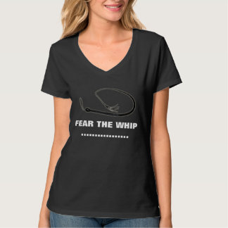 FEAR THE WHIP T SHIRTS