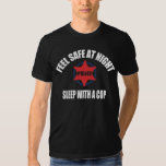 Feel Safe At Night Sleep With a Cop Shirts