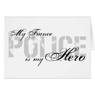 Fiance Is My Hero - POLICE Greeting Card