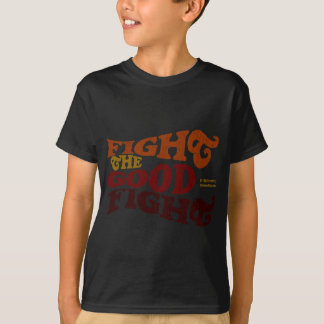 Fight the Good Fight T Shirts