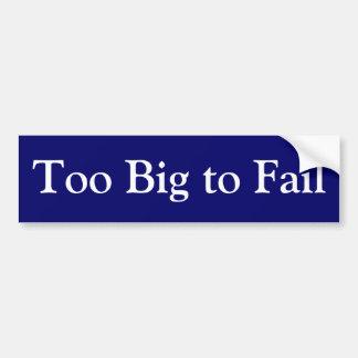 Financial Crisis Bumper Sticker: Too Big to Fail Bumper Sticker