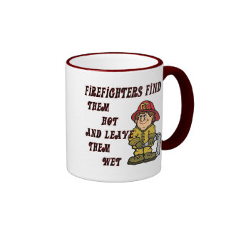 FIREFIGHTERS FIND THEM HOT AND LEAVE THEM WET RINGER MUG
