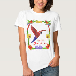Fly ToYour Dreams -Macaw and Flowers T-shirts