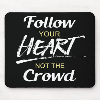 Follow Your Heart not the Crowd Mouse Pad