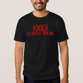 Fools! I'll Destroy Them All! Tshirt