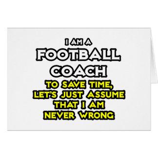 Football Coach...Assume I Am Never Wrong Greeting Card