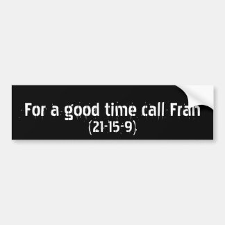 For a good time call Fran Bumper Sticker