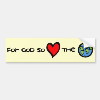 For God so Loved the World Christian bumper sticke Bumper Sticker