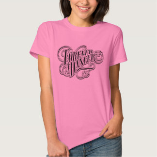 Forever A Dancer Tshirt