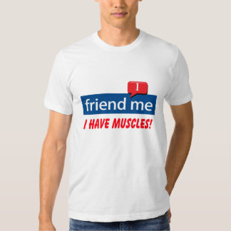 friend me I have muscles! T Shirts