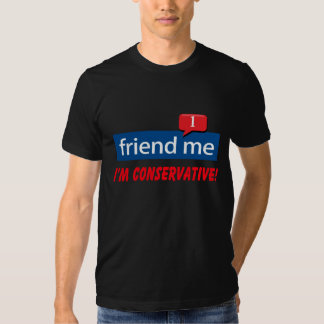 friend me I'm conservative! T Shirts