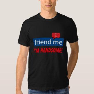 friend me I'm handsome! Tshirts