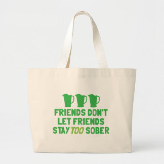 FRIENDS don't let FRIENDS stay too SOBER! Jumbo Tote Bag