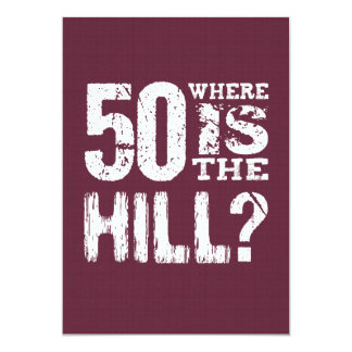 Funny 50th Birthday Gift Where is the Hill F50A 13 Cm X 18 Cm Invitation Card