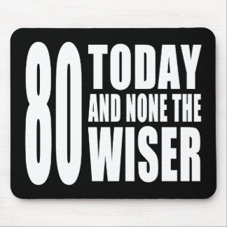 Funny 80th Birthdays : 80 Today and None the Wiser Mouse Pad
