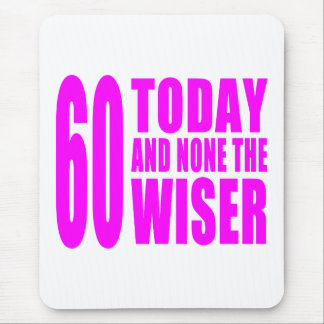 Funny Girls Birthdays  60 Today and None the Wiser Mouse Pad