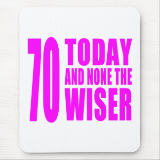 Funny Girls Birthdays  70 Today and None the Wiser Mouse Pad