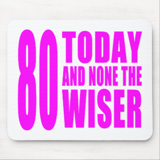Funny Girls Birthdays  80 Today and None the Wiser Mouse Pad