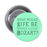 Funny Life Without Mozart Music Gift Tee 6 Cm Round Badge