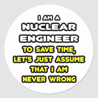 Funny Nuclear Engineer T-Shirts and Gifts Round Sticker