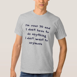 Funny Over 70 Don't Have To Do T-Shirt