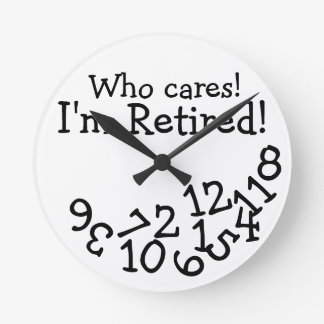Funny Retirement Clock, Who Cares I'm Retired! Clocks