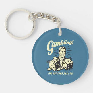 Gambling: Bet Your Ass I Do Double-Sided Round Acrylic Key Ring