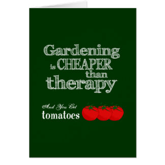 Gardening is Cheaper than Therapy... Greeting Card