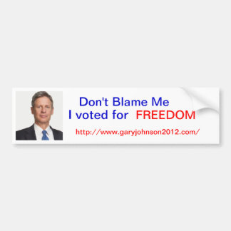 """Gary Johnson """"Dont Blame me, I voted for Freedom"""" Bumper Sticker"""