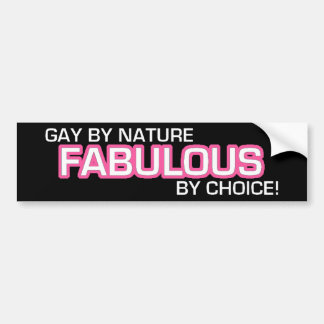 Gay By Nature, Fabulous By choice! Bumper Sticker