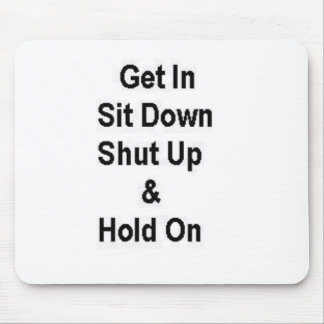 Get In Sit Down Shut Up & Hold On Mouse Pad
