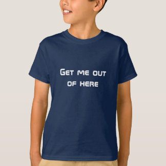 Get me out of here tee shirts