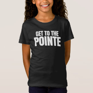 Get To The Pointe Tshirt