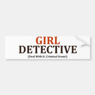 Girl Detective (Deal With It, Criminal Scum!) Bumper Sticker