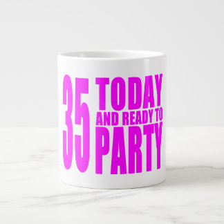 Girls 35th Birthdays : 35 Today and Ready to Party Jumbo Mug