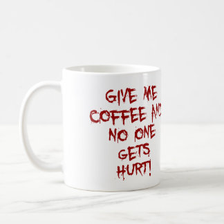 GIVE ME COFFEE AND NO ONE GETS HURT BLOOD SPLATTER BASIC WHITE MUG