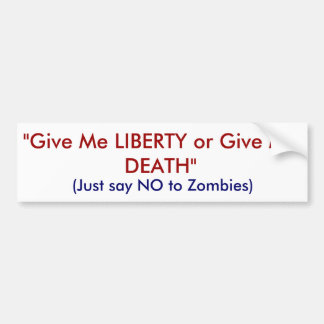 """""""Give Me LIBERTY or Give Me DEATH"""", (Just say N... Bumper Sticker"""
