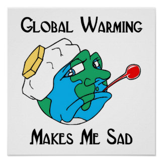 global warming makes me sad poster