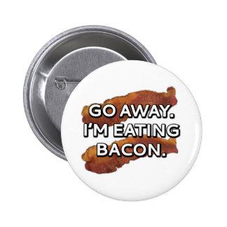 Go away. I'm eating bacon. 6 Cm Round Badge