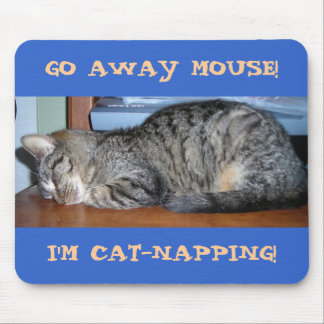 GO AWAY MOUSE!, I'M CAT-NAPPING! MOUSE PAD