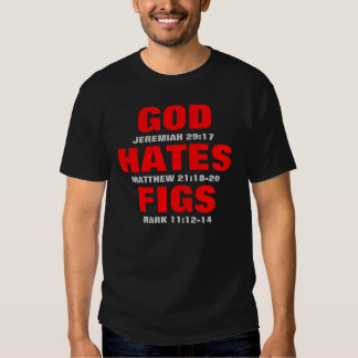 God Hates Figs T-shirts