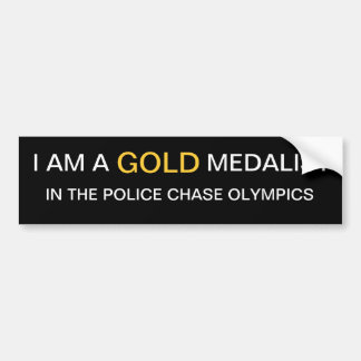 GOLD MEDALIST IN THE POLICE CHASE OLYMPICS BUMPER STICKER