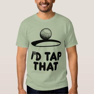 Golf - I'd Tap That T-shirts