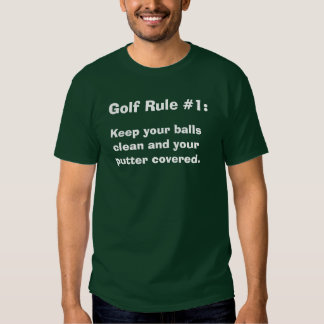 Golf Rule #1:, Keep your balls clean and your p... Shirt