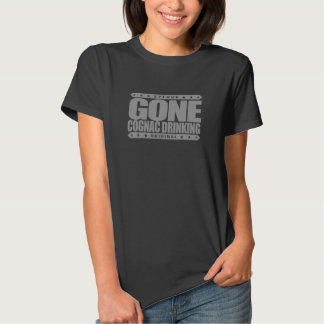 GONE COGNAC DRINKING - Obsessed Brandy Connoisseur Tees