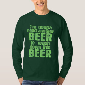 Gonna Need Another Beer Shirt