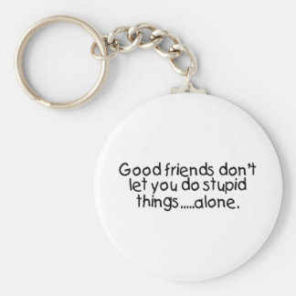 Good Friends Dont Let You Do Stupid Things Alone Basic Round Button Key Ring